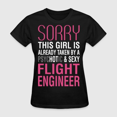 Flight Engineer Girl Already Taken By Psychotic Flight Engineer - Women's T-Shirt