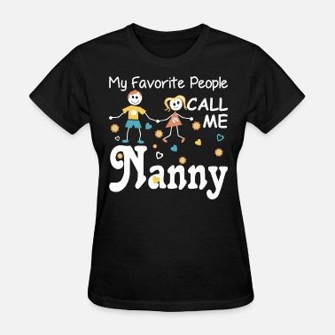 My Favorite People Call Me Nanny My Favorite People Call Me Nanny - Women's T-Shirt
