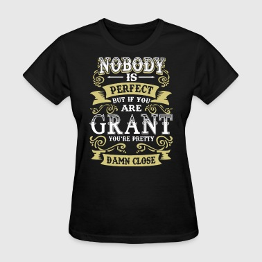 Xxx Perfect Nobody is perfect but if you are grant you're pret - Women's T-Shirt