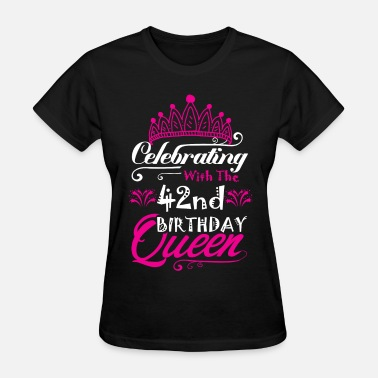 Celebrate My Birthday Celebrating With the 42nd Birthday Queen - Women's T-Shirt