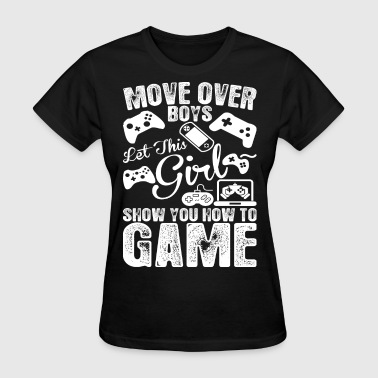 Move Over Boys Let This Girl Show You How To Game - Women's T-Shirt