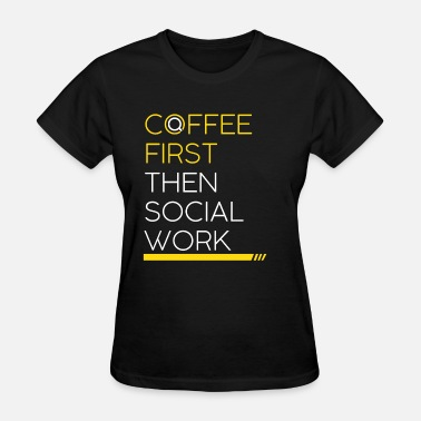 Coffee and Social Work - Women's T-Shirt