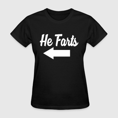 He Farts, Funny Couples Fart, She Farts, Funny Fart Gift - Women's T-Shirt