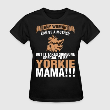 Any Woman Can Be A Mother Yorkie Mama - Women's T-Shirt