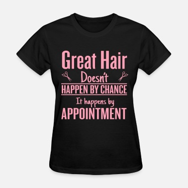 Hairdresser great hair happen by appointment - Women's T-Shirt