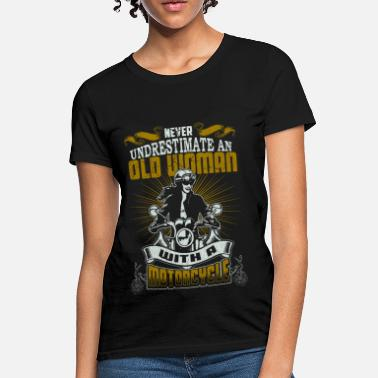 Never Underestimate Old Woman Never underestimate an old woman with a motorcyle - Women's T-Shirt