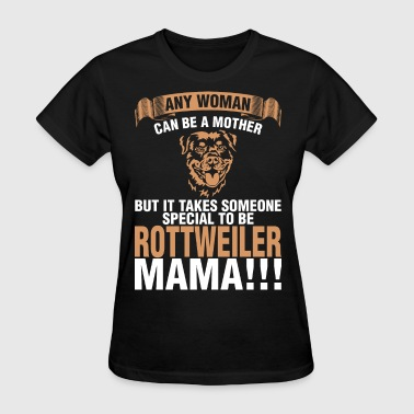 Any Woman Can Be A Mother Rottweiler Mama - Women's T-Shirt