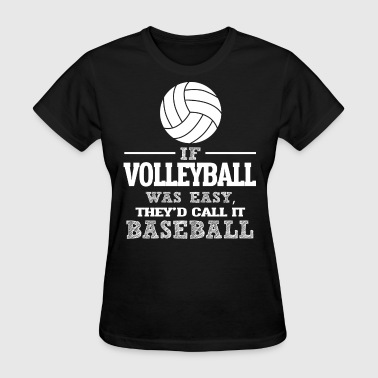 If Volleyball Was Easy, They'd Call It Baseball - Women's T-Shirt