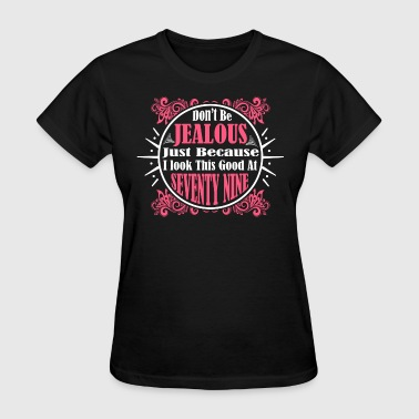 Seventy Nine Don't Be Jealous Just Because I Look Seventy Nine - Women's T-Shirt