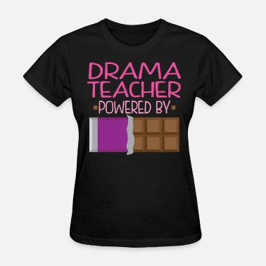 Drama Quotes Drama Teacher Funny Chocolate Quote - Women's T-Shirt