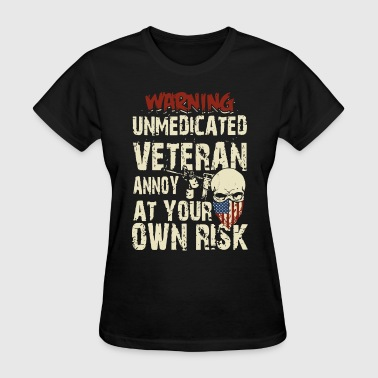 Veteran Owned warning unmedicated veteran annoy at your own rick - Women's T-Shirt