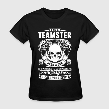 I Am A Teamster Because I - Women's T-Shirt