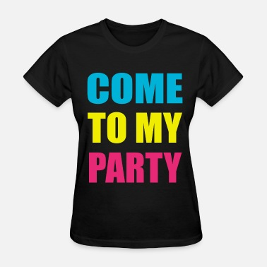Come To My Party Come To My Party Neon Design - Women's T-Shirt