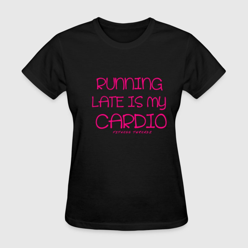 RUNNING LATE IS MY CARDIO - Women's T-Shirt