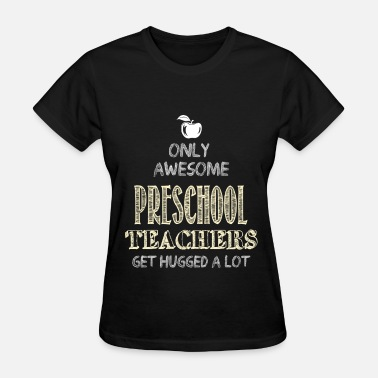 Preschool Preschool teacher - Only awesome preschool teacher - Women's T-Shirt
