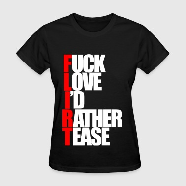 FLIRT (Fuck Love I'd Rather Tease.) - Women's T-Shirt