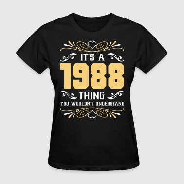 It's 1988 Thing You Wouldnot Understand - Women's T-Shirt
