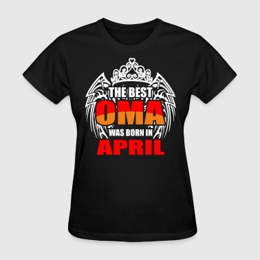 Best Oma The Best Oma was Born in April - Women's T-Shirt
