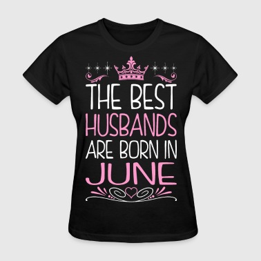 June Bride The Best Husbands Are Born In June - Women's T-Shirt