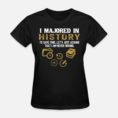Majors I majored in history to save time let s just assum - Women's T-Shirt