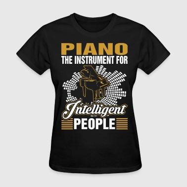 Piano The Instrument For Intelligent People - Women's T-Shirt