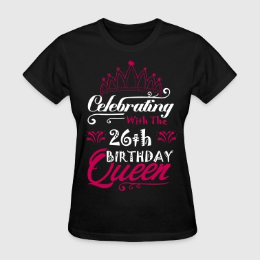 26th Birthday Celebrating With The 26th Birthday Queen - Women's T-Shirt