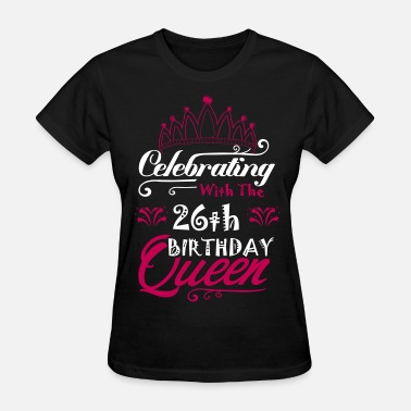 26th Age Birthday Celebrating With The 26th Birthday Queen - Women's T-Shirt