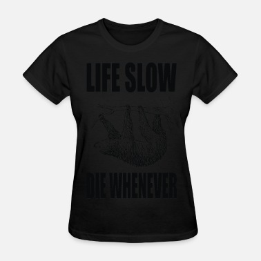 Live Slow Die Whenever Life Slow Die Whenever - Women's T-Shirt