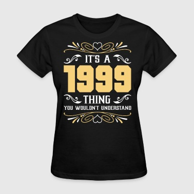 It's 1999 Thing You Wouldnot Understand - Women's T-Shirt