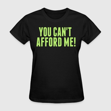 YOU CAN'T AFFORD ME - Women's T-Shirt