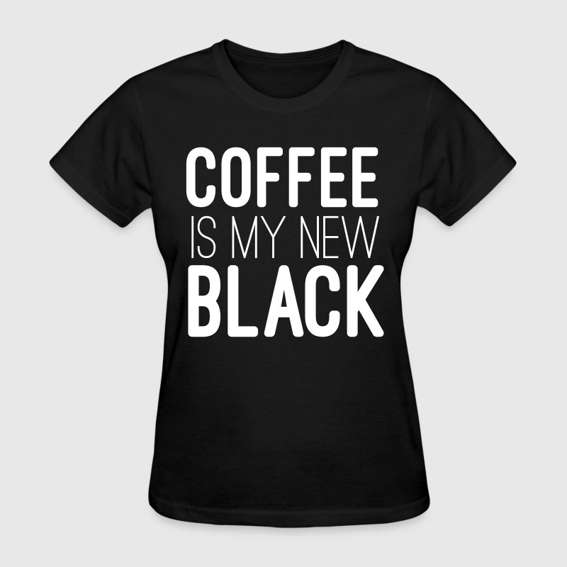 Coffee is my new Black - Women's T-Shirt