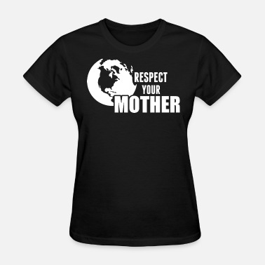 Save The Environment Respect Your Mother - Women's T-Shirt