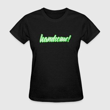 HANDSOME  - Women's T-Shirt