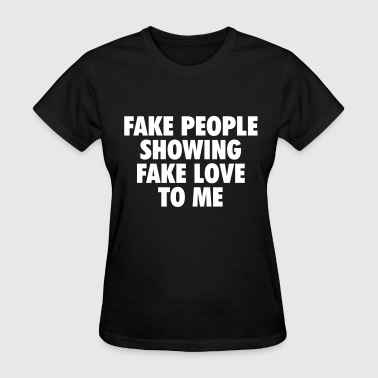 Fake People Showing Fake Love To Me fake people showing fake love to me - Women's T-Shirt