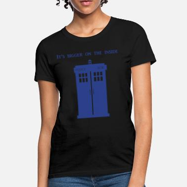 Bigger On The Inside Tardis is bigger on the inside. - Women's T-Shirt