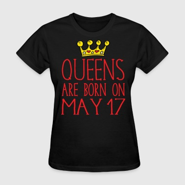 Born On 17 May Queens are born on May 17 - Women's T-Shirt