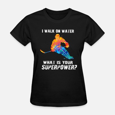I Walk On Water I Walk On Water What's Your Superpower - Women's T-Shirt