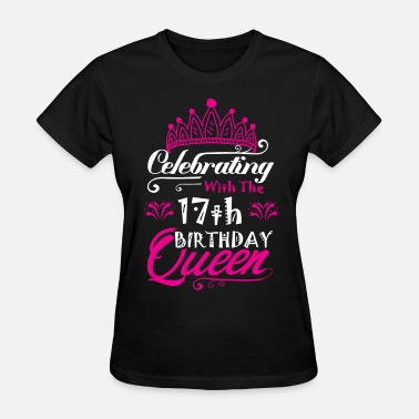 17 Celebrating With the 17th Birthday Queen - Women's T-Shirt
