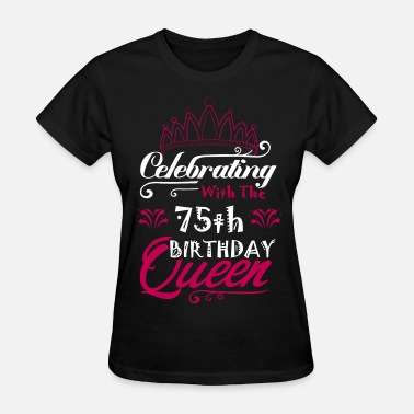 Celebration Celebrating With The 75th Birthday Queen - Women's T-Shirt