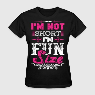Im Fun Size Im Not Short Im Fun Size - Women's T-Shirt