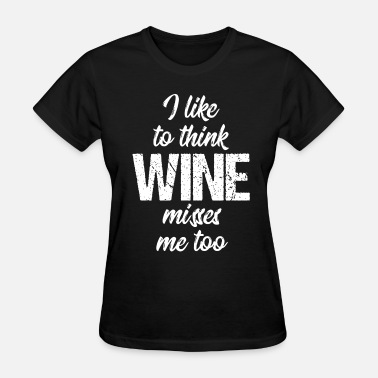 Think I like to think wine misses me too wine t shirts - Women's T-Shirt
