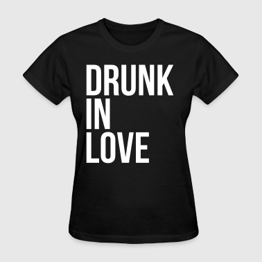 Drunk in love - Women's T-Shirt