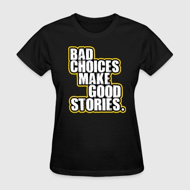 Bad Choices. - Women's T-Shirt