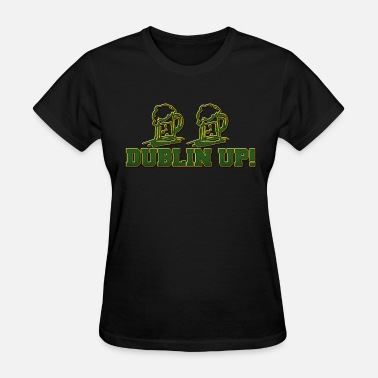 Dublin Up Irish Dublin Up Drinking - Women's T-Shirt