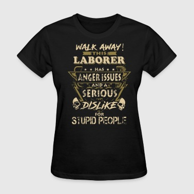 Laborers Wife walk away laborer has anger issues and a serious d - Women's T-Shirt