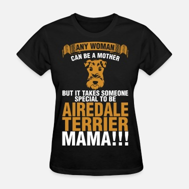 Airedale Terrier Dog Any Woman Can Be A Mother Airedale Terrier Mama - Women's T-Shirt