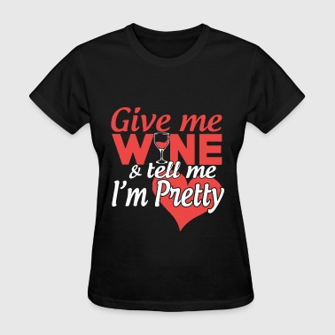 Wine Me Dine Me 69 Me give me wine t shirts - Women's T-Shirt