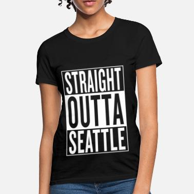 Straight Outta Your Name straight outta Seattle - Women's T-Shirt