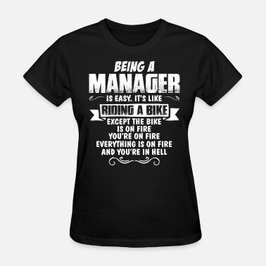Being A Manager Is Easy Its Like Riding A Bike Except The Bike Is On Fire Being A Manager... - Women's T-Shirt