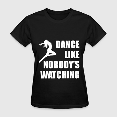 Dance Like Nobodys Watching Woman - Women's T-Shirt